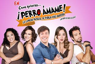 Comedia Musical Como Quieras...Perro Ámame 50%