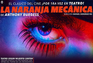 La Naranja Mecánica de Anthony Burgess ¡1ra vez en teatro!