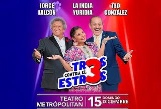 Tres contra el Estrés 15 de Diciembre Teatro Metropolitan